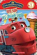Wilson and the Ice Cream Fair (Scholastic Reader Chuggington - Level 1)