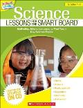 Science Lessons for the Smart Board, Grades 1-3: Motivating, Interactive Lessons That Teach Key Science Topics [With CDROM]