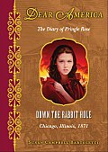 Down the Rabbit Hole: The Diary of Pringle Rose: Chicago, Illinois, 1871 (Dear America (New Titles))
