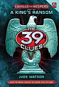 39 Clues Cahills vs Vespers Book 2 A Kings Ransom