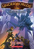Underworlds #04: Underworlds #4: The Ice Dragon