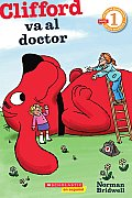 Lector de Scholastic Nivel 1: Clifford Va Al Doctor: (Spanish Language Edition of Scholastic Reader Level 1: Clifford Goes to the Doctor) (Lector de Scholastic)