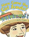 Here Come the Girl Scouts!: The Amazing All-True Story of Juliette Daisy Gordon Low and Her Great Adventure