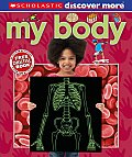 My Body (Scholastic Discover More)
