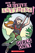 Girls Only: How to Survive Anything (Best at Everything)