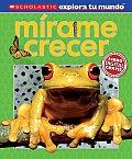 Scholastic Explora Tu Mundo: Mirame Crecer: (Spanish Language Edition of Scholastic Discover More: See Me Grow)