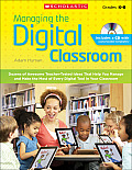 Managing the Digital Classroom: Dozens of Awesome Teacher-Tested Ideas That Help You Manage and Make the Most of Every Digital Tool in Your Classroom