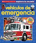 Scholastic Explora Tu Mundo: Vehiculos de Emergencia: (Spanish Language Edition of Scholastic Discover More: Emergency Vehicles) (Scholastic Explora Tu Mundo)
