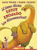 ?Como Dicen Estoy Enojado Los Dinosaurios? = How Do Dinosaurs Say I'm Mad? by Jane Yolen