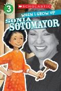 Scholastic Reader Level 3: When I Grow Up: Sonia Sotomayor (Scholastic Reader Level 3)