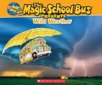 Magic School Bus Presents: Wild Weather (Magic School Bus Presents)