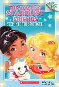 Amazing Stardust Friends 1 Step Into the Spotlight a Branches Book