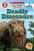 Deadly Dinosaurs (Scholastic Reader: Level 2)