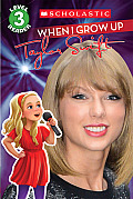 When I Grow Up: Taylor Swift (Scholastic Reader, Level 3) (Scholastic Reader: Level 3)