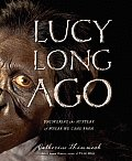 Lucy Long Ago: Uncovering the Mystery of Where We Came from Cover
