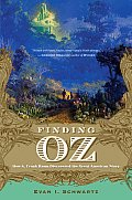 Finding Oz How L Frank Baum Discovered the Great American Story