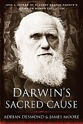Darwins Sacred Cause How a Hatred of Slavery Shaped Darwins Views on Human Evolution