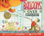 Balloons Over Broadway The True Story of the Puppeteer of Macys Parade