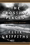 The Crossing Places: A Ruth Galloway Mystery Cover