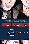 Live Through This: A Mother's Memoir of Runaway Daughters and Reclaimed Love Cover