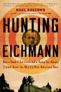 Hunting Eichmann: How a Band of Survivors and a Young Spy Agency Chased Down the World's Most Notorious Nazi Cover