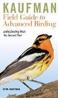 Kaufman Field Guide to Advanced Birding: Understanding What You See and Hear (Kaufman Field Guides)