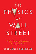 Physics of Wall Street a Brief History of Predicting the Unpredictable