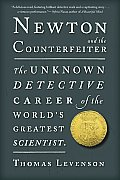 Newton and the Counterfeiter: The Unknown Detective Career of the World's Greatest Scientist Cover