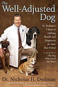 The Well-Adjusted Dog: Dr. Dodman's Seven Steps to Lifelong Health and Happiness for Your BestFriend