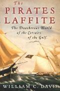 The Pirates Laffite: The Treacherous World of the Corsairs of the Gulf Cover