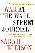 War at the Wall Street Journal: Inside the Struggle to Control an American Business Empire