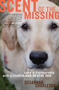 Scent of the Missing: Love and Partnership with a Search-And-Rescue Dog Cover
