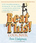 Beat This Cookbook Absolutely Unbeatable Knock Em Dead Recipes for the Very Best Dishes