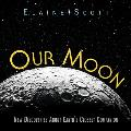 Our Moon New Discoveries About Earths Closest Companion