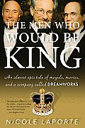 Men Who Would Be King An Almost Epic Tale of Moguls Movies & a Company Called DreamWorks
