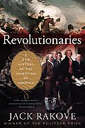 Revolutionaries: A New History of the Invention of America Cover