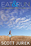 Eat & Run My Unlikely Journey to Ultramarathon Greatness