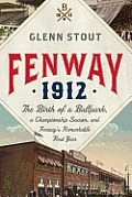 Fenway 1912: The Birth of a Ballpark, a Championship Season, and Fenway's Remarkable First Year'