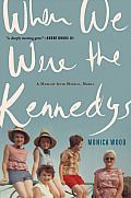 When We Were the Kennedys A Memoir from Mexico Maine