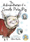 The Adventures of a South Pole Pig: A Novel of Snow and Courage Cover