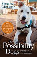 Possibility Dogs What a Handful of Unadoptables Taught Me about Service Hope & Healing