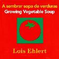 A Sembrar Sopa de Verduras/Growing Vegetable Soup