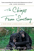 Chimps of Fauna Sanctuary: a True Story of Resilience and Recovery (11 Edition)