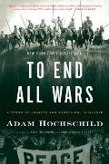 To End All Wars: A Story of Loyalty and Rebellion, 1914-1918 Cover