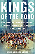 Kings of the Road How Frank Shorter Bill Rodgers & Alberto Salazar Made Running Go Boom