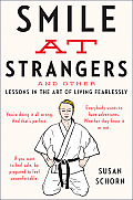 Smile at Strangers & Other Lessons in the Art of Living Fearlessly