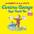 Curious George Says Thank You (Curious George 8x8)