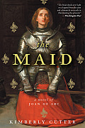 Maid A Novel of Joan of Arc