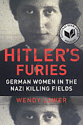 Hitlers Furies German Women in the Nazi Killing Fields