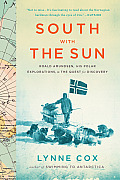 South with the Sun: Roald Amundsen, His Polar Explorations, and the Quest for Discovery Cover